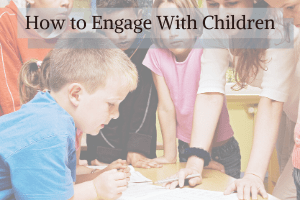 How to Engage With Children