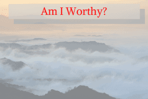 Am I Worthy
