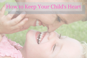 How to Keep Your Child's Heart